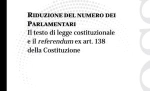 Dossier -Riduzione del numero dei Parlamentari. Il testo di Legge Costituzionale ed il Referendum ex art. 138 della Costituzione